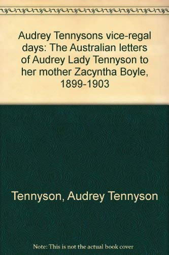 9780642991157: Audrey Tennyson's vice-regal days: The Australian letters of Audrey Lady Tennyson to her mother Zacyntha Boyle, 1899-1903