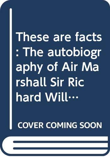 9780642993991: These are facts: The autobiography of Air Marshall Sir Richard Williams, KBE, CB, DSO