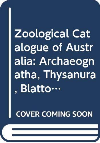 9780643060357: Zoological Catalogue of Australia Volume 23: Archaeognatha, Thysanura, Blattode, Isoptera, Mantodea, Dermaptera, Phasmatodea, Embioptera, Zoraptera