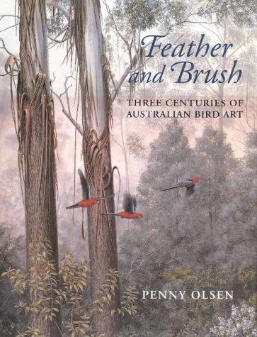 Feather and Brush: Three Centuries of Australian Bird Art: Olsen, Penny