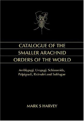 Catalogue of the Smaller Arachnid Orders : Amblypygi, Uropygi, Schizomida, Palpigradi, Ricinulei ...