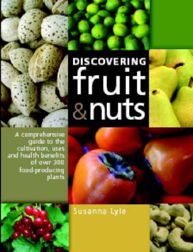9780643093218: Discovering Fruit & Nuts: A Comprehensive Guide to the Cultivation, Uses and Health Benefits of Over 300 Food-Producing Plants