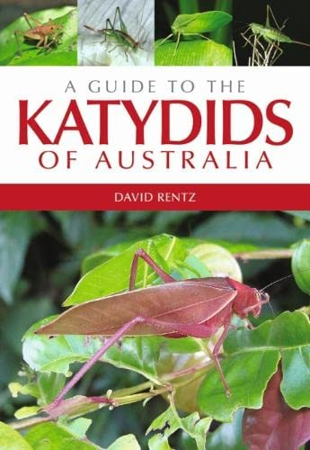 A Guide to the Katydids of Australia: David Rentz