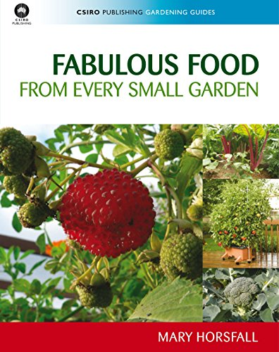 Fabulous Food from Every Small Garden (CSIRO Publishing Gardening Guides): Horsfall, Mary