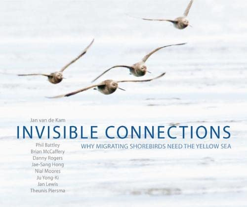 Invisible Connections: Why Migrating Shorebirds Need the: Danny Rogers; Phil