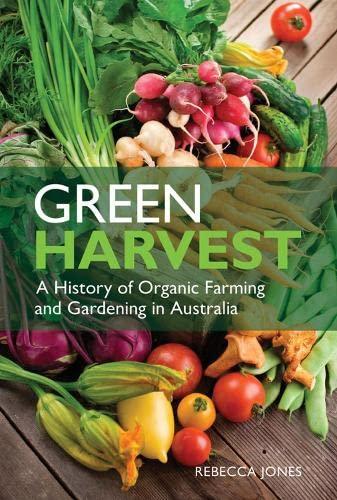 Green Harvest: A History of Organic Farming and Gardening in Australia (Paperback): Rebecca Jones
