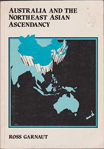 9780644109093: Australia and the Northeast Asian ascendancy: Report to the Prime Minister and the Minister for Foreign Affairs and Trade