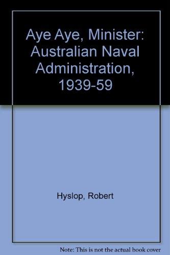 9780644126939: Aye Aye, Minister: Australian Naval Administration, 1939-59