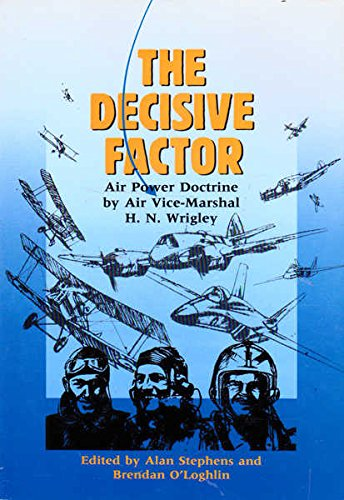 9780644127707: The Decisive Factor: Air Power Doctrine by Air Vice-Marshal H.N. Wrigley