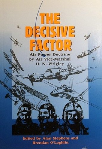 The Decisive Factor: Air Power Doctrine by Air Vice-Marshal H.N. Wrigley