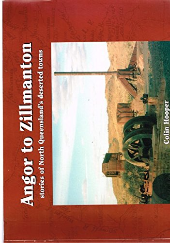 9780646006291: Angor to Zillmanton Stories of North Queensland's Deserted Towns