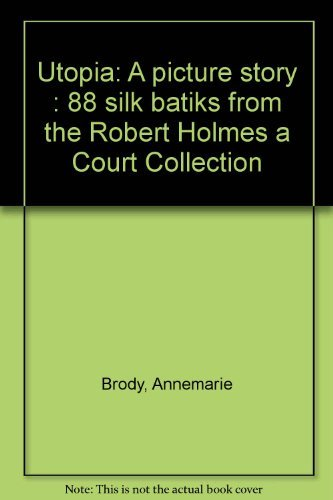 Utopia: A Picture Story 88 Silk Batiks from the Robert Holmes a Court Collection: Brody, Anne Marie...