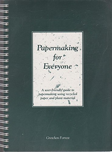 9780646009230: PAPERMAKING FOR EVERYONE : A User-Friendly Guide to Papermaking Using Recycled Waste Paper and Plant Material