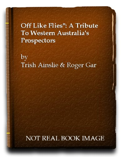 9780646016429: Off Like Flies ( a Tribute to Western Australia's Prospectors )