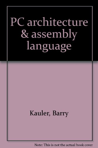 PC architecture & assembly language: Kauler, Barry
