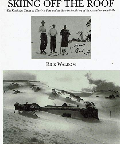 9780646037882: Skiing off the roof: The Kosciusko Chalet at Charlotte Pass and its place in the history of the Australian snowfields