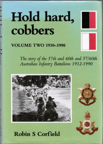 9780646040998: Hold Hard, Cobbers: The Story Of The 57th And 60th And 57/60th Australian Army Infantry Battalions, 1912 1990