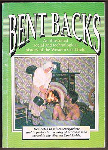 9780646051727: Bent backs: An illustrated social and technological history of the western coalfields