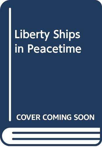 LIBERTY SHIPS IN PEACETIME AND THEIR CONTRIBUTION: Stewart, I.G.: