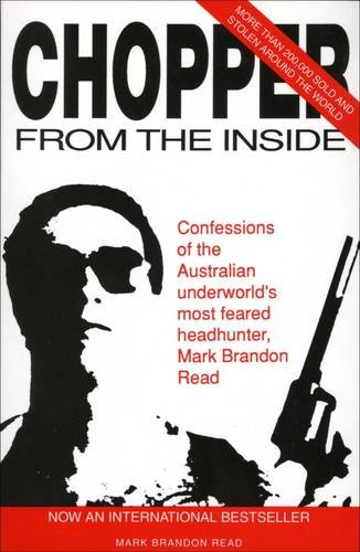 9780646065434: Chopper from the inside: Confessions of the Australian Underworld's Most Feared Headhunter, Mark Brandon Read