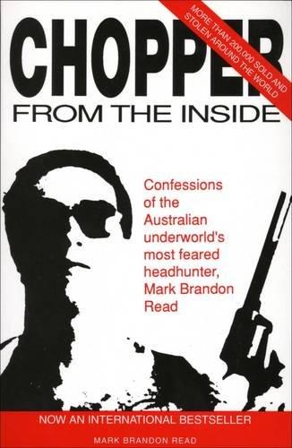 Chopper from the inside: Confessions of the Australian Underworld's Most Feared Headhunter, Mark Brandon Read (0646065432) by Mark Brandon Read