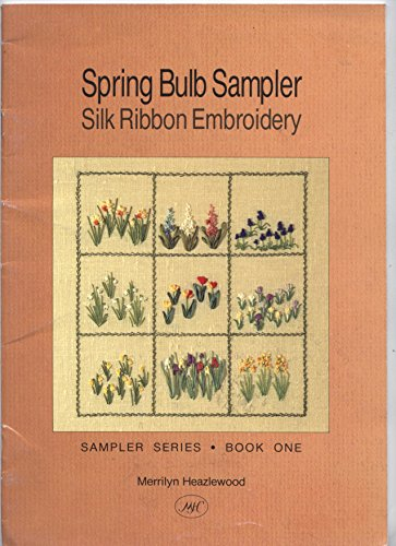 Spring Bulb Sampler Silk Ribbon Embroidery: Merrilyn Heazlewood