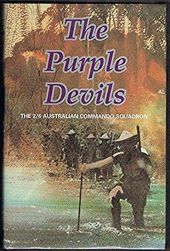 The Purple Devils, a History of the 2/6 Australian Commando Squardon Formerly the 2/6 ...