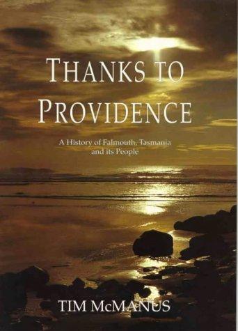 Thanks to Providence: History of Falmouth, Tasmania: McManus, Tim