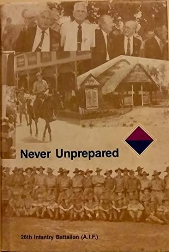 9780646084978: Never unprepared: A history of the 26th Australian infantry battalian (AIF) 1939-1946