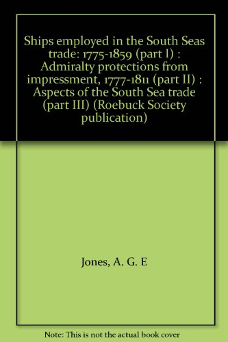 9780646091839: Ships employed in the South Seas trade: 1775-1859 (part I) : Admiralty protections from impressment, 1777-1811 (part II) : Aspects of the South Sea trade (part III) (Roebuck Society publication)