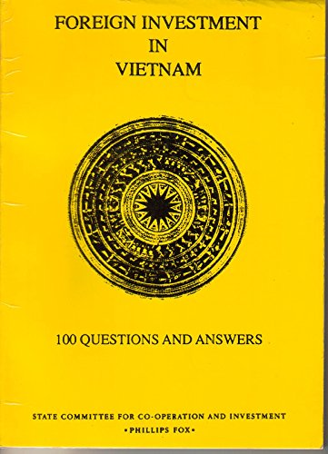 Foreign Investment in Vietnam - 100 Questions and Answers: Fox, Phillips