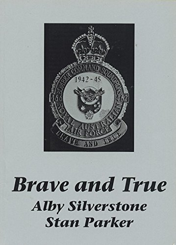 9780646120461: Brave and true: A history of 466 RAF Halifax Squadron whilst based in Yorkshire, England as part of Four Group, Royal Air Force : including a short history ... 462 RAAF Halifax Squadron from August 1944