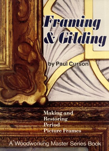Framing and Gilding: Making and Restoring Period Picture Frames: Curson, Paul