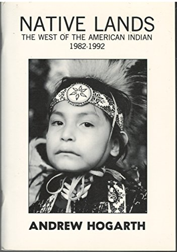 Native Lands: The West of The American Indian 1982-1992: Hogarth, Andrew