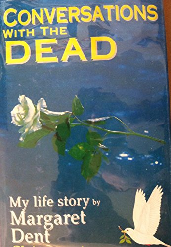 Conversations with the Dead - My Life Story: Dent, Margaret