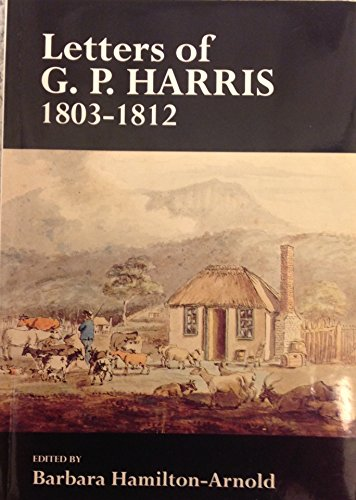 Letters Of G. P. Harris 1803-1812 Deputy: Barbara Hamilton-Arnold (ed.)