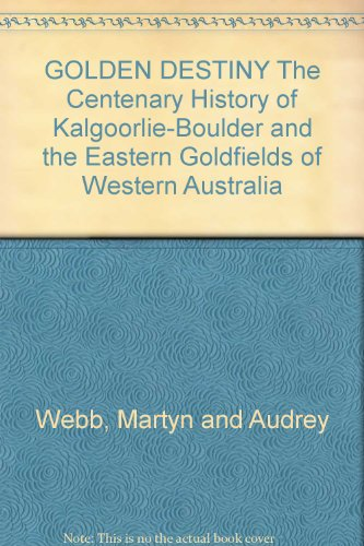 9780646142548: GOLDEN DESTINY The Centenary History of Kalgoorlie-Boulder and the Eastern Goldfields of Western Australia