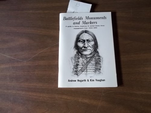 Battlefields Monuments and Markers. A Guide to Native American and United States Army Engagements ...