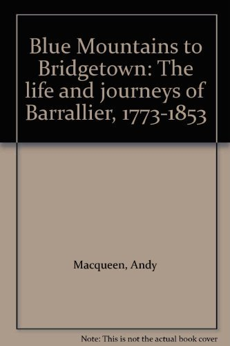 Blue Mountains To Bridgetown: The Life &: Macqueen, Andy