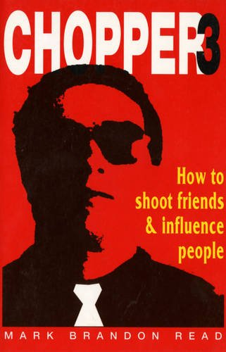 How to Shoot Friends and Influence People (Chopper): Mark Brandon Read