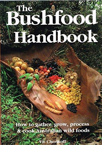 The Bushfood Handbook : How to Gather, Grow, Process & Cook Australian Wild Foods: Cherikoff, ...