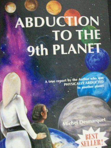 Download Abduction to the Ninth Planet : A True Report by the Author Who Was Physically Abducted to Another Planet