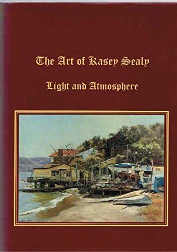 The Art Of Kasey Sealy: Light & Atmosphere: Sealy, Denice (text); Kasey Sealy (paintings)