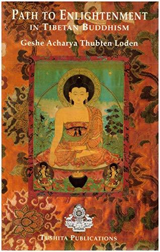 Path to Enlightenment in Tibetan Buddhism: Geshe Acharya Thubten Loden