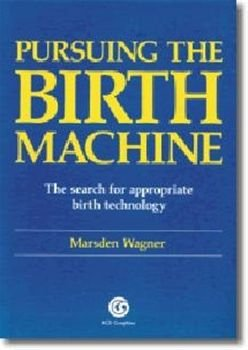 9780646168371: Pursuing the Birth Machine: Search for Appropriate Birth Technology
