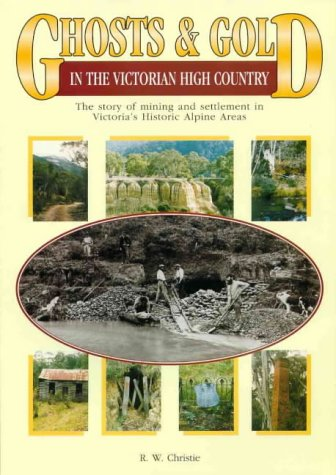 9780646169460: Ghosts & gold in the Victorian high country: The story of mining and settlement in Victoria's Historic Alpine Areas