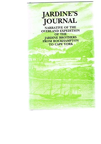 Jardine's Journal: Narrative Of The Overland Expedition Of The Mssrs Jardine From Rockhampton ...