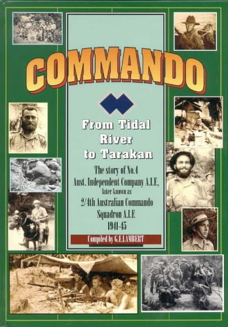 9780646178271: Commando, from Tidal River to Tarakan: The story of the No. 4 Australian Independent Company AIF, later known as 2/4th Australian Commando Squadron, AIF, 1941-45 (Unit History)