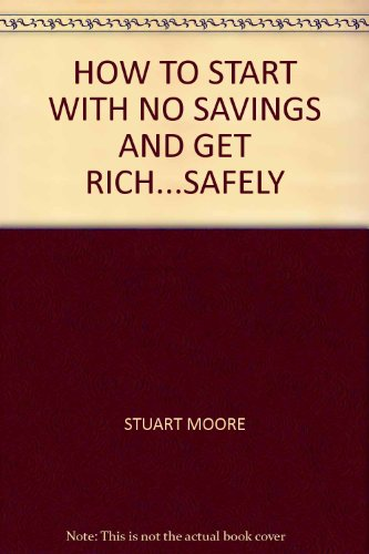 9780646178660: How to Start with No Savings and Get Rich...safely
