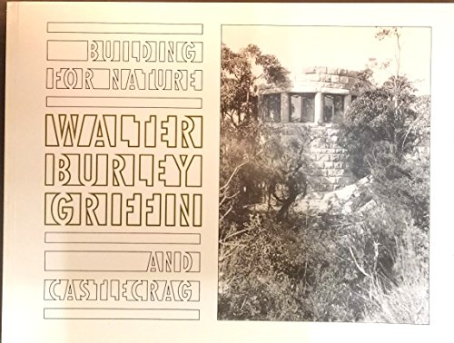 Building For Nature: Walter Burley Griffin & Castlecrag: Walker, Meredith; Adrienne Kabos &...